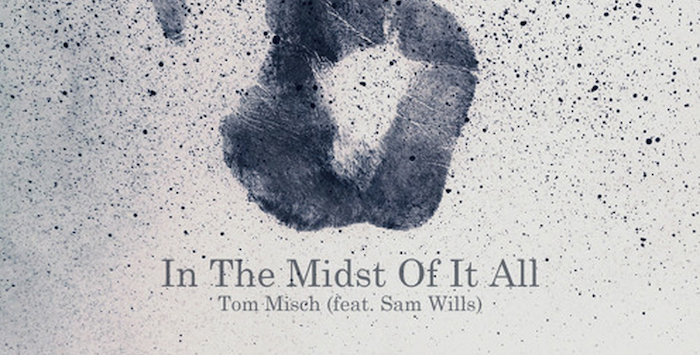 Tom Misch – In The Midst Of It All (feat. Sam Wills)