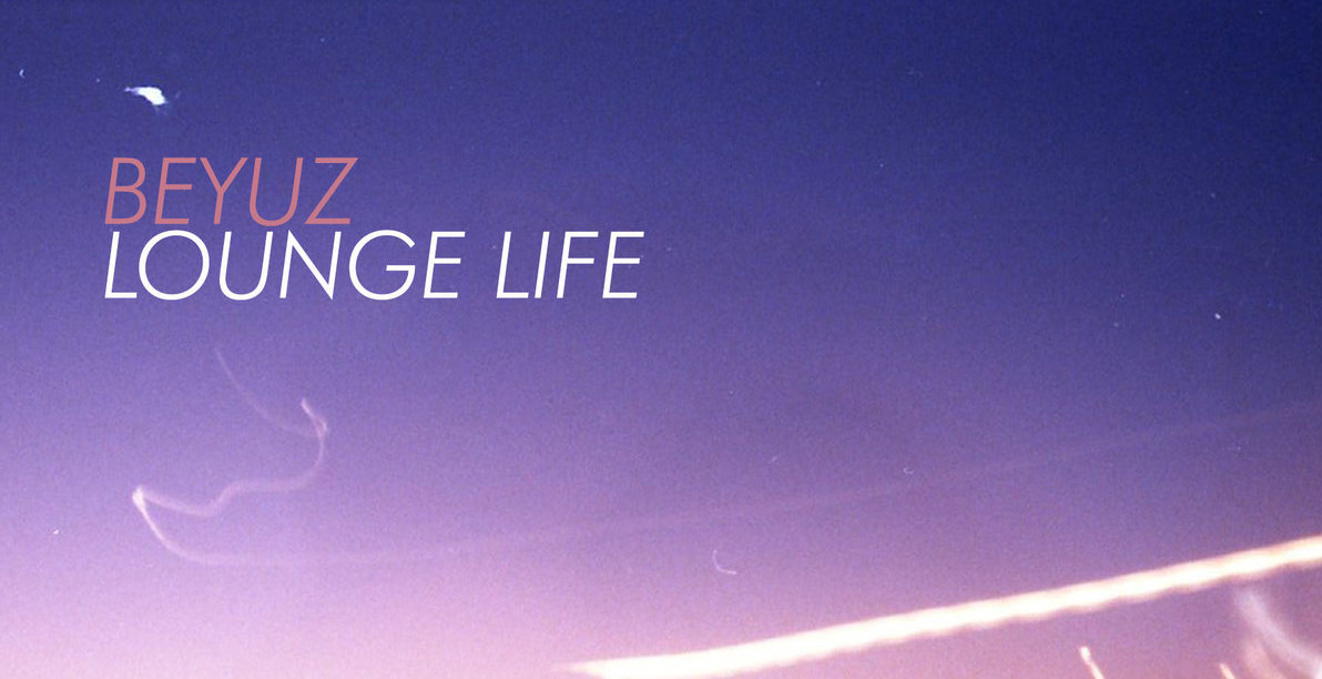 Beyuz – Lounge Life (Album Stream)