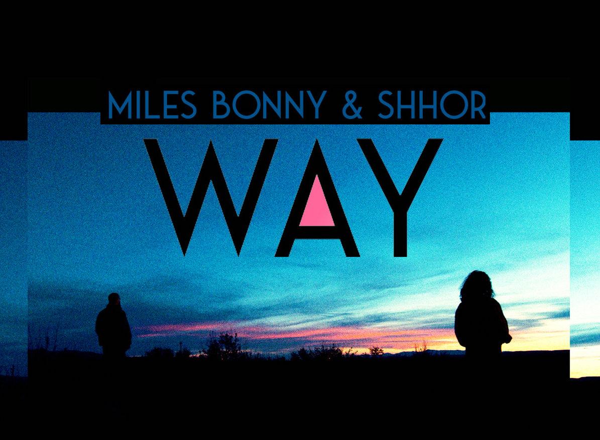 """Miles Bonny & Shhor """"WAY"""" (Tall Black Guy Remix) (VIDEO)"""