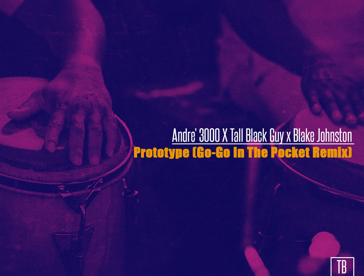Andre' 3000 x Tall Black Guy x Blake Johnston – Prototype (Go – Go In The Pocket Remix)