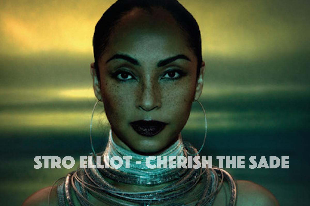 Stro Elliot – Cherish The Sade